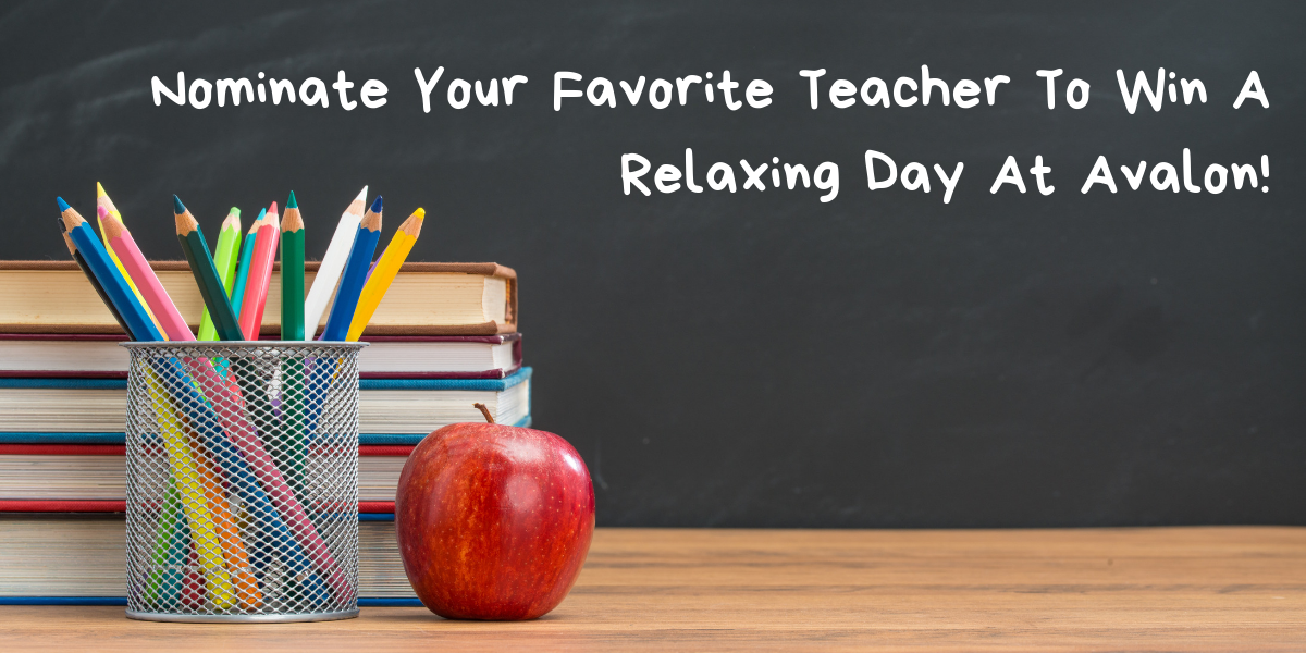 Nominate a Teacher Today for an Incredible Spa Giveaway at Avalon!